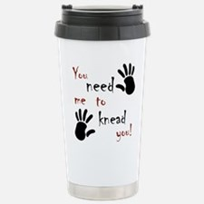 You need me to knead you! Travel Mug