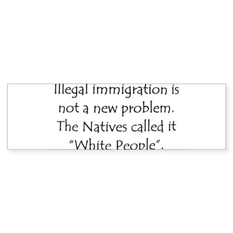 Immigration, Natives Called i Sticker (Bumper)