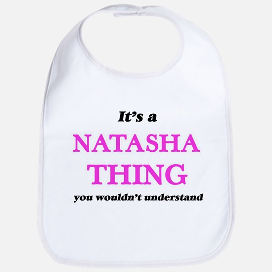 It's a Natasha thing, you wouldn' Baby Bib