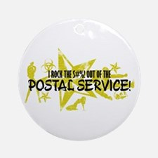 I ROCK THE S#%! - POSTAL SERVICE Ornament (Round)