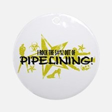 I ROCK THE S#%! - PIPELINING Ornament (Round)