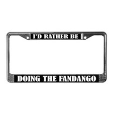 I'd Rather Be Doing the Fandango License Frame