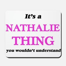 It's a Nathalie thing, you wouldn&#3 Mousepad