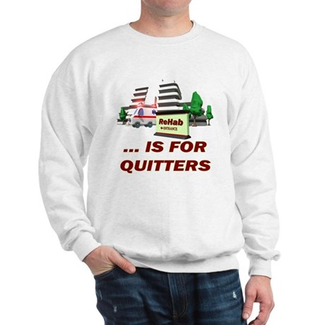 Rehab For Quitters Sweatshirt