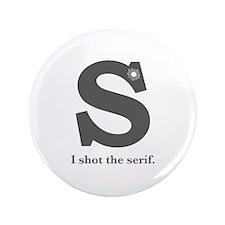 """I Shot the Serif"" 3.5"" Button"