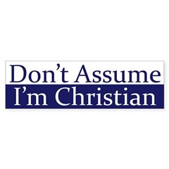 Don't Assume I'm Christian bumper sticker