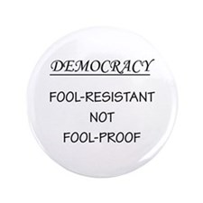 "Democracy Not Fool Proof 3.5"" Button"