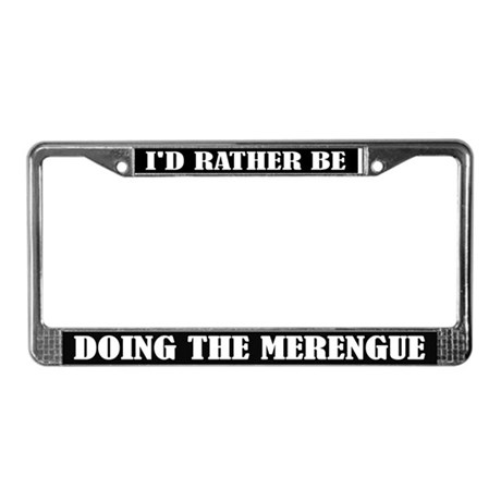 I'd Rather Be Doing the Merengue License Frame