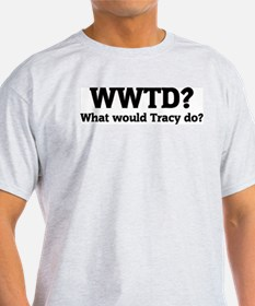 What would Tracy do? Ash Grey T-Shirt