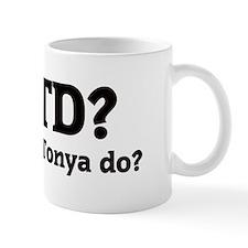 What would Tonya do? Small Mug