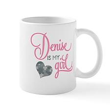 Denise is my Girl Mug