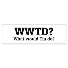 What would Tia do? Bumper Bumper Sticker