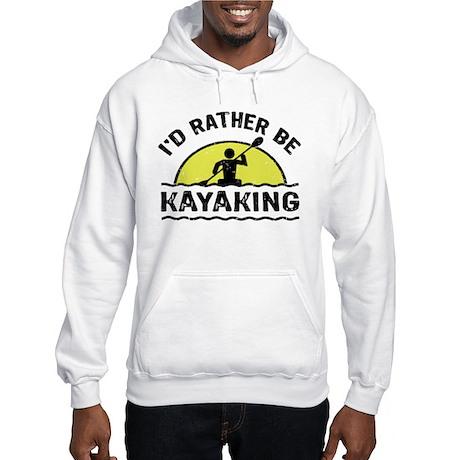 I'd Rather Be Kayaking Hooded Sweatshirt
