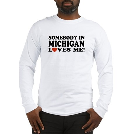 Somebody in Michigan Loves Me! Long Sleeve T-Shirt