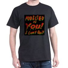 Addicted To You! I Can't Quit Black T-Shirt