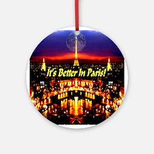 It's Better In Paris Ornament (Round)