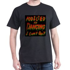 Addicted to Dancing I Can't Q Black T-Shirt