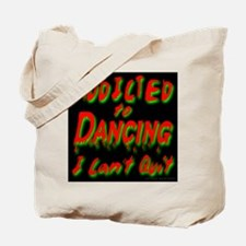 Addicted to Dancing I Can't Q Tote Bag