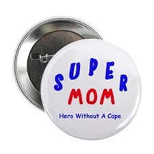 """Super Mom - Hero Without A Cape 2.25"""" Button (100"""