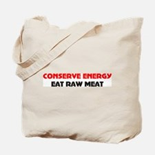Conserve energy eat raw meat Tote Bag