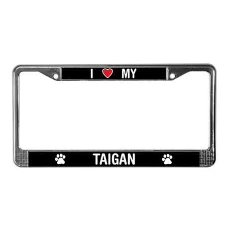 I Love My Taigan License Plate Frame