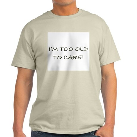 I'M TOO OLD TO CARE - Light T-Shirt