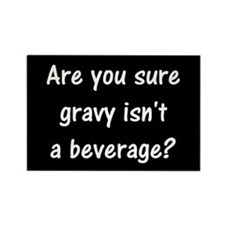 Are you sure gravy isn't a beverage? (Magnet)