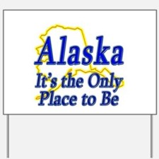 Only Place To Be - Alaska Yard Sign