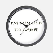 I'M TOO OLD TO CARE - Wall Clock