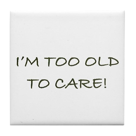 I'M TOO OLD TO CARE - Tile Coaster