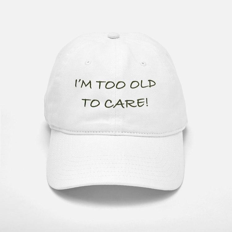 I'M TOO OLD TO CARE - Baseball Baseball Cap