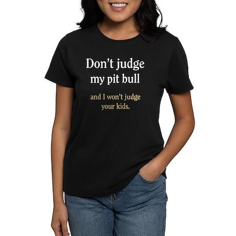 Don't judge my pit bull and I Women's Dark T-Shirt