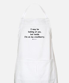 Inside, I'm on my crackberry  BBQ Apron