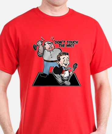 Don't touch the mic! T-Shirt