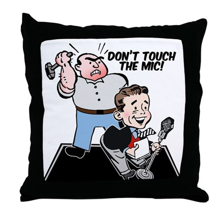 Don't touch the mic! Throw Pillow