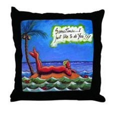 Sometimes I Just Like to Do YOU Throw Pillow
