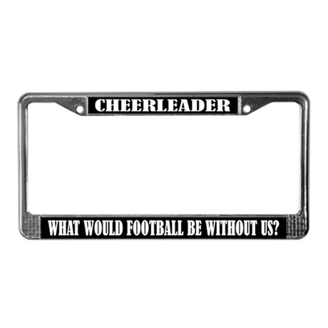 Cheerleader What Would Football Be License Frame