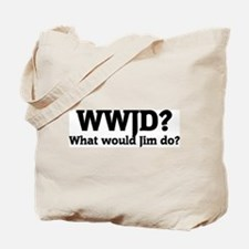 What would Jim do? Tote Bag