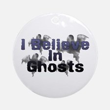 I Believe In Ghosts Ornament (Round)