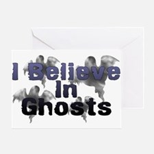 I Believe In Ghosts Greeting Card