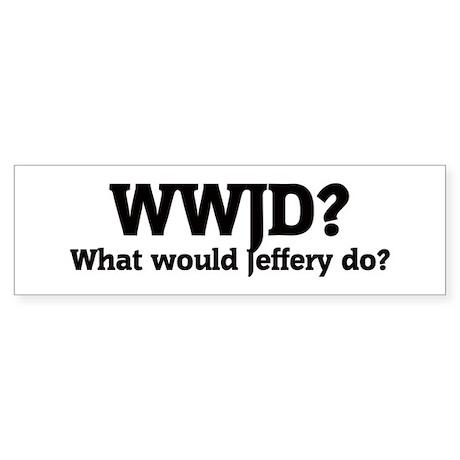 What would Jeffery do? Bumper Sticker