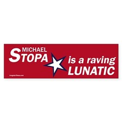 Michael Stopa Lunatic bumper sticker