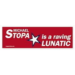 Michael Stopa Lunatic bumper sticker