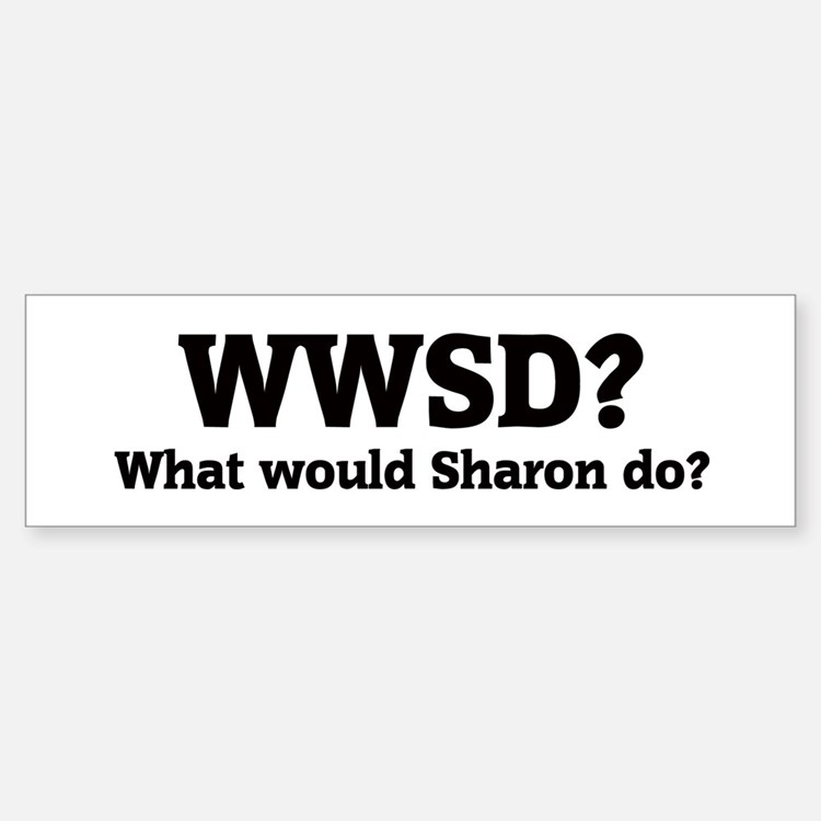 What would Sharon do? Bumper Bumper Bumper Sticker