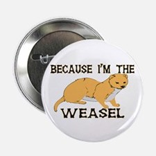 """Because I'm The Weasel 2.25"""" Button (100 pack)"""