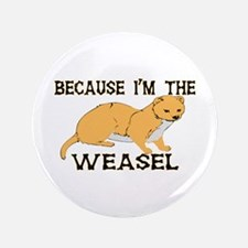 "Because I'm The Weasel 3.5"" Button (100 pack)"