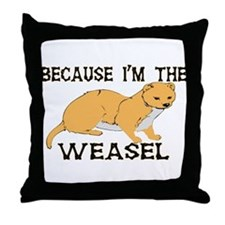 Because I'm The Weasel Throw Pillow
