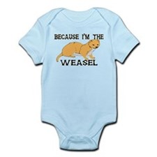 Because I'm The Weasel Infant Bodysuit