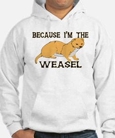 Because I'm The Weasel Hoodie