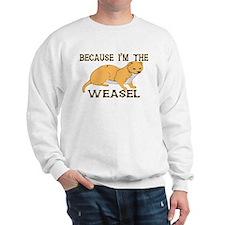 Because I'm The Weasel Sweatshirt